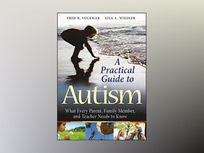 A Practical Guide to Autism: What Every Parent, Family Member, and Teacher av Fred R. Volkmar