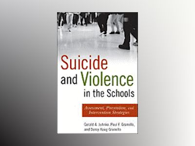 Suicide, Self-Injury, and Violence in the Schools: Assessment, Prevention, av Gerald A. Juhnke