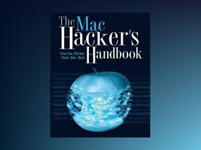 The Mac Hacker's Handbook av Charles Miller