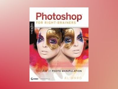 Photoshop For Right-Brainers: The Art of Photomanipulation, 3rd Edition av Al Ward
