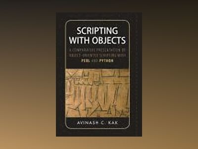Scripting with Objects: A Comparative Presentation of Object-Oriented Scrip av Avinash C. Kak