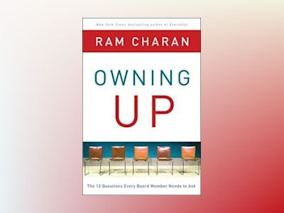 Owning Up: The 14 Questions Every Board Member Needs to Ask av Ram Charan