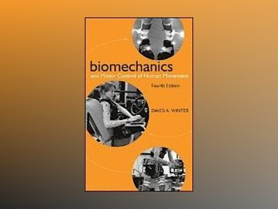 Biomechanics and Motor Control of Human Movement, 4th Edition av David A. Winter