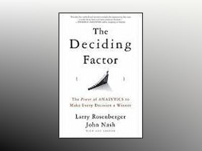 The Deciding Factor: The Power of Analytics to Make Every Decision a Winner av Larry E.Rosenberger