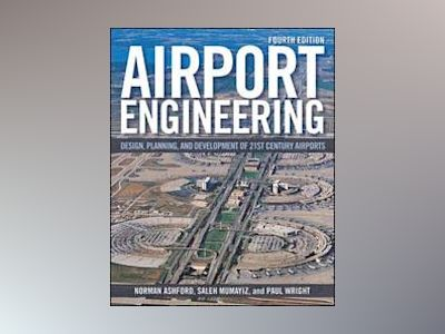 Airport Engineering: Planning, Design and Development of 21st Century Airpo av Norman J. Ashford