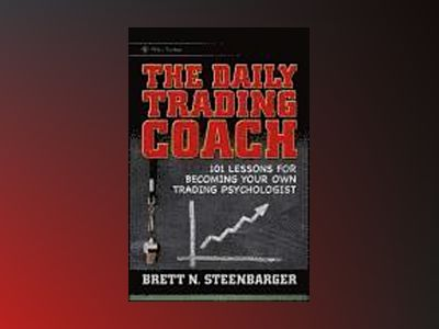 The Daily Trading Coach: 101 Lessons for Becoming Your Own Trading Psycholo av Brett N Steenbarger