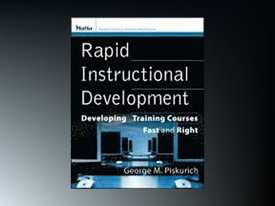 Rapid Training Development: Developing Training Courses Fast and Right av George M. Piskurich