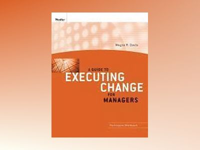 A Guide to Executing Change for Managers: Participant Workbook av Wayne R. Davis