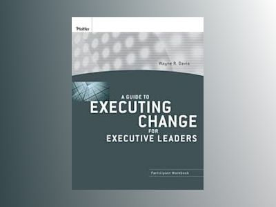 A Guide to Executing Change for Executive Leaders: Participant Workbook av Wayne R. Davis