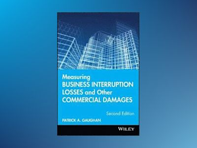 Measuring Business Interruption Losses and Other Commercial Damages, 2nd Ed av Patrick A. Gaughan