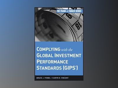 Complying with the Global Investment Performance Standards (GIPS) av Bruce J. Feibel