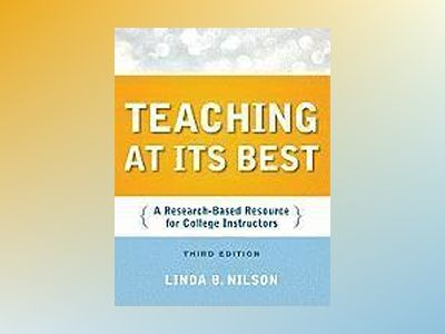 Teaching at Its Best: A Research-Based Resource for College Instructors, 3r av Linda B. Nilson