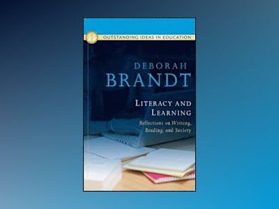 Literacy and Learning: Reflections on Writing, Reading, and Society av Deborah Brandt