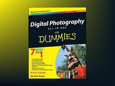 Digital Photography All-in-One Desk Reference For Dummies, 4th Edition av David D. Busch