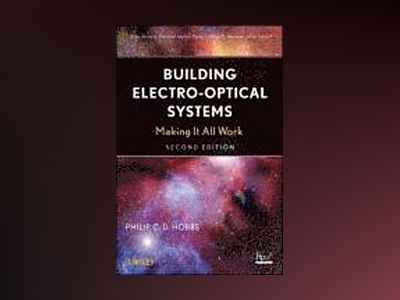 Building Electro-Optical Systems: Making It all Work, 2nd Edition av Philip C. D. Hobbs