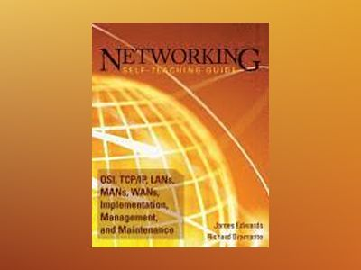 Networking Self-Teaching Guide: OSI, TCP/IP, LAN's, MAN's, WAN's, Implement av James Edwards