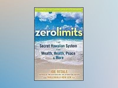 Zero Limits: The Secret Hawaiian System for Wealth, Health, Peace, and More av Joe Vitale