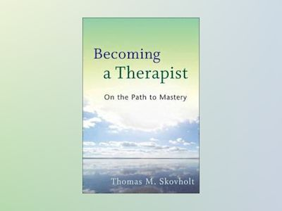 Becoming a Therapist: On the Path to Mastery av Thomas M. Skovholt