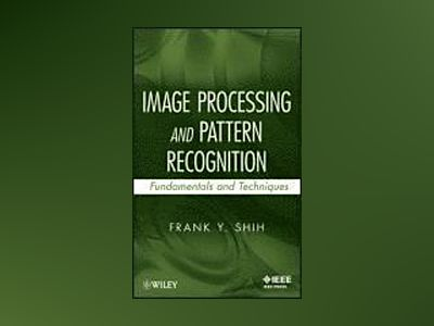 Image Processing and Pattern Recognition: Fundamentals and Techniques av F. Y. Shih