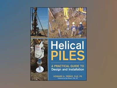 Helical Piles: A Practical Guide to Design and Installation av Howard A. Perko