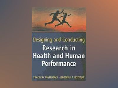 Designing and Conducting Research in Health and Human Performance av Tracey D. Matthews