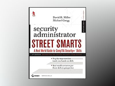Security Administrator Street Smarts: A Real World Guide to CompTIA Securit av David R. Miller