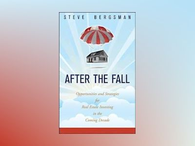 After the Fall: Opportunities and Strategies for Real Estate Investing in t av Steve Bergsman