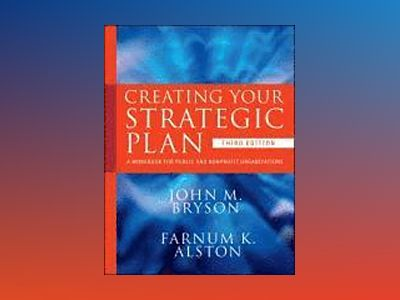 Creating Your Strategic Plan: A Workbook for Public and Nonprofit Organizat av John M. Bryson