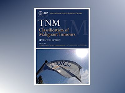 TNM Classification of Malignant Tumours, 7th Edition av L. H. Sobin