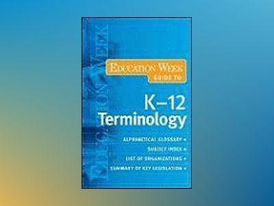 The Education Week Guide to K-12 Terminology av Education Week