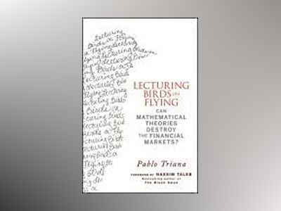 Lecturing Birds on Flying: Can Mathematical Theories Destroy the Financial av Pablo Triana