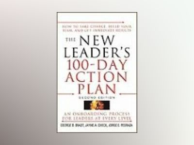 The New Leader's 100-Day Action Plan: How to Take Charge, Build Your Team, av George B. Bradt