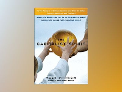 The Capitalist Spirit : How Each and Every One of Us Can Make A Giant Diffe av Yale Hirsch