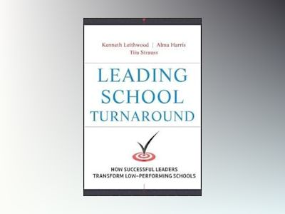 Leading School Turnaround: How Successful Leaders Transform Low Performing av Kenneth Leithwood