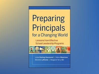 Preparing Principals for a Changing World: Lessons From Effective School Le av Linda Darling-Hammond