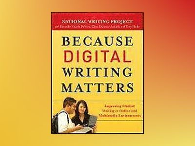Because Digital Writing Matters: Improving Student Writing in Online and Mu av National Writing Project