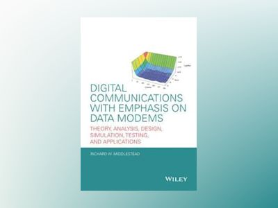 Digital Communications with Emphasis on Data Modems: Theory, Analysis, Desi av Richard W. Middlestead