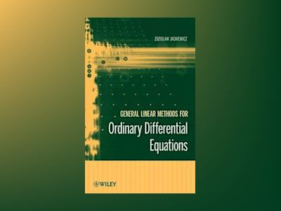 General Linear Methods for Ordinary Differential Equations av Zdzislaw Jackiewicz