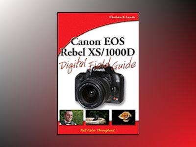 Canon EOS Rebel XS/1000D Digital Field Guide av Charlotte K. Lowrie