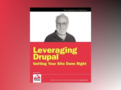 Leveraging Drupal: Getting Your Site Done Right av VictorKane