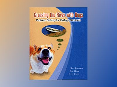 Crossing the River with Dogs: Problem Solving for College Students av Ken Johnson