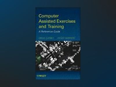 Computer Assisted Exercises and Training: A Reference Guide av Erdal Cayirci
