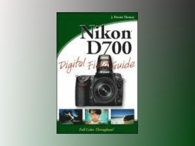 Nikon D700 Digital Field Guide av J. Dennis Thomas