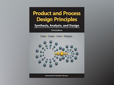 Product and Process Design Principles: Synthesis, Analysis and Design, Inte av Warren D. Seider