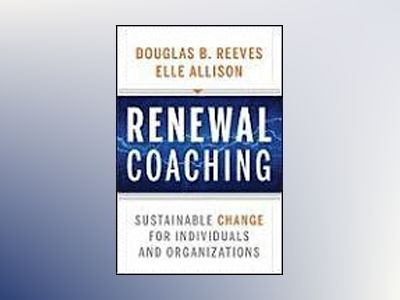 Renewal Coaching: Sustainable Change for Individuals and Organizations av Douglas B. Reeves