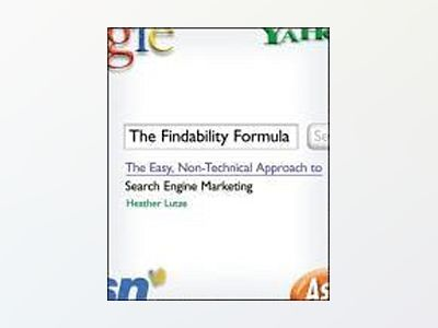 The Findability Formula: The Easy, Non-Technical Approach to Search Engine av Heather F. Lutze