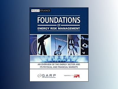 Foundations of Energy Risk Management: An Overview of the Energy Sector and av GARP