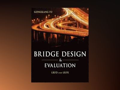 Bridge Design and Evaluation: LRFD and LRFR av Gongkang Fu