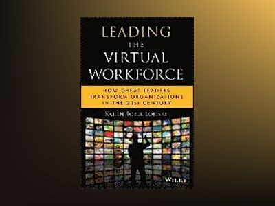 Leading the Virtual Workforce : How Great Leaders Transform Organizations i av Karen Sobel Lojeski