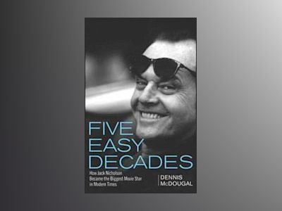 Five Easy Decades: How Jack Nicholson Became the Biggest Movie Star in Mode av Dennis McDougal